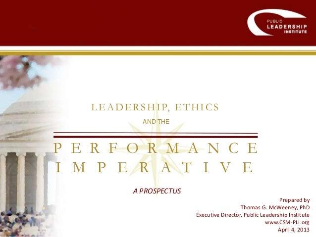 Prepared byThomas G. McWeeney, PhDExecutive Director, Public Leadership Institutewww.CSM-PLI.orgApril 4, 2013LEADERSHIP, E...