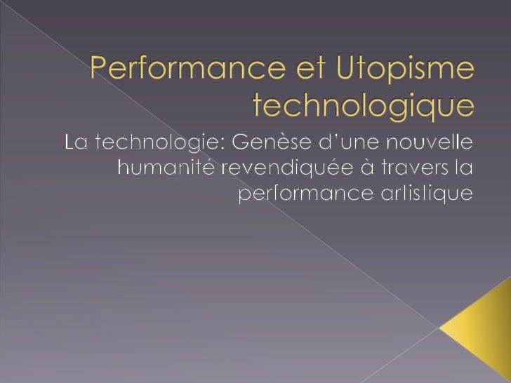 Performance et Utopisme technologique<br />La technologie: Genèse d'une nouvelle humanité revendiquée à travers la perform...