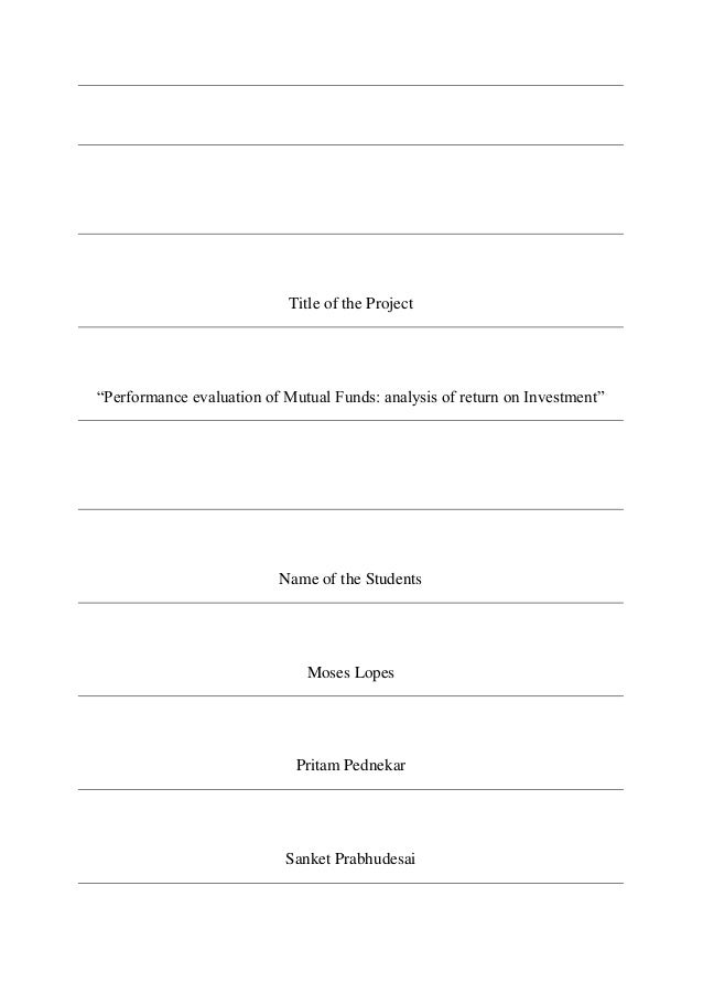 """Title of the Project """"Performance evaluation of Mutual Funds: analysis of return on Investment"""" Name of the Students Moses..."""