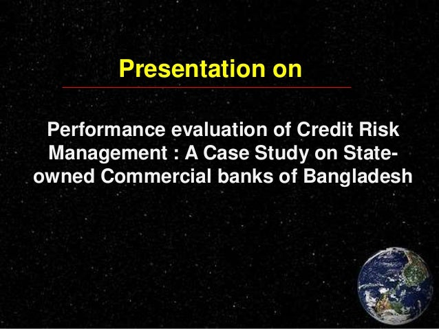 credit risk management in commercial banks Performance and credit risk management in commercial banks the present thesis is mainly focusing on the banking sector, as an indispensable segment of the economy the major objective of the research is to point the importance of the analyses of the banking performance through the credit risk and .
