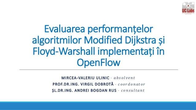 Evaluarea performanțelor algoritmilor Modified Dijkstra și Floyd-Warshall implementați în OpenFlow MIRCEA-VALERIU ULINIC -...