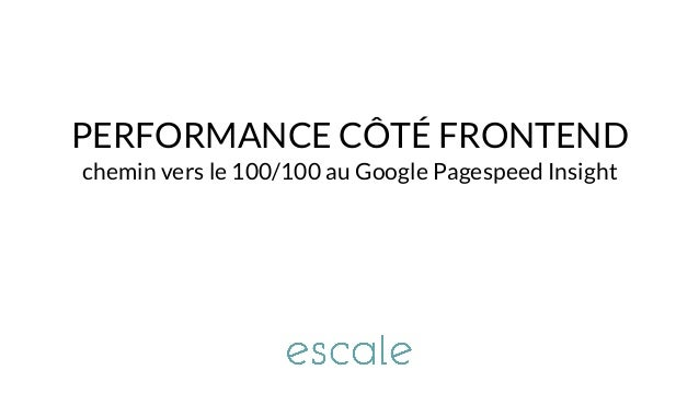 PERFORMANCE CÔTÉ FRONTEND chemin vers le 100/100 au Google Pagespeed Insight