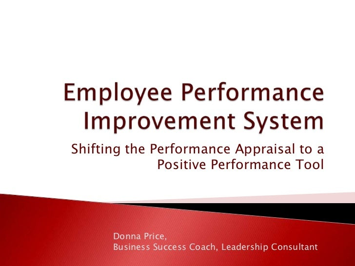 Employee Performance Improvement System<br />Shifting the Performance Appraisal to a Positive Performance Tool<br />Donna ...