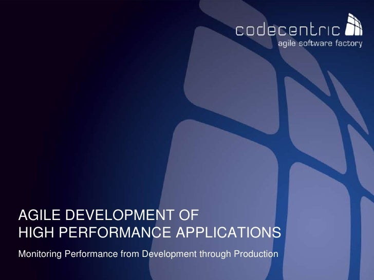Monitoring Performance from Development through Production<br />Agile Development of HIGH Performance APPLICATIONS<br />