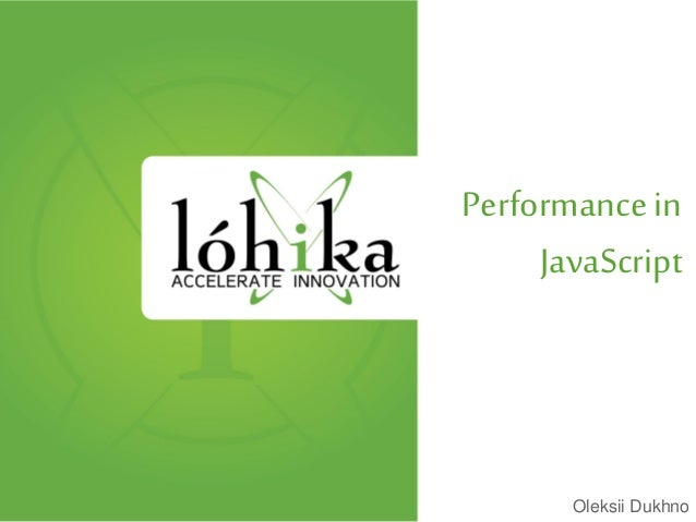 Performance in JavaScript Oleksii Dukhno