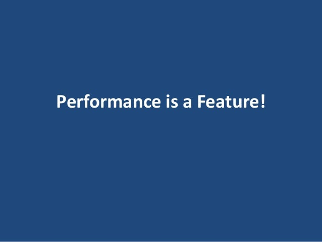 Performance is a Feature!
