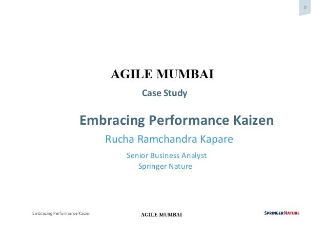 0 Embracing Performance Kaizen Case Study Embracing Performance Kaizen Rucha Ramchandra Kapare Senior Business Analyst Spr...