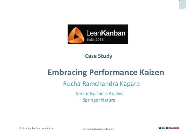 0 Embracing Performance Kaizen www.leankanbanindia.com Case Study Embracing Performance Kaizen Rucha Ramchandra Kapare Sen...