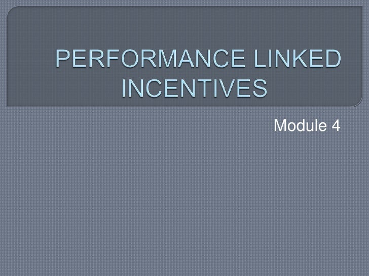 PERFORMANCE LINKED INCENTIVES		<br />Module 4<br />