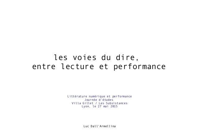 les voies du dire, entre lecture et performance Luc Dall'Armellina Littérature numérique et performance Journée d'études V...