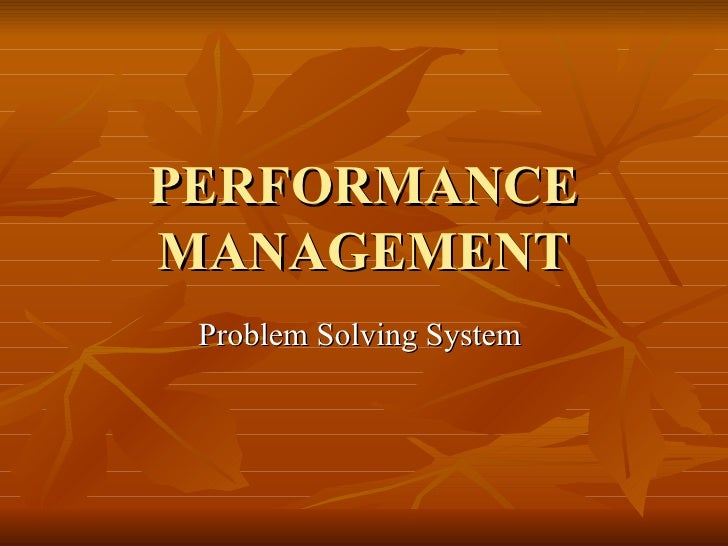 PERFORMANCE MANAGEMENT Problem Solving System