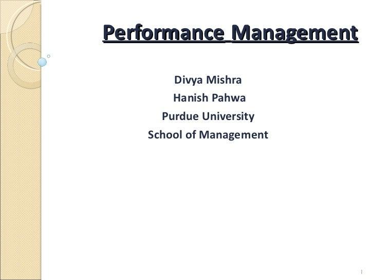 PerformanceManagement<br />Divya Mishra<br />Hanish Pahwa<br />Purdue University<br />School of Management<br />1<br />