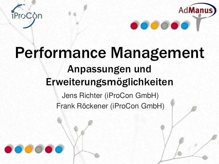 Performance Management       Anpassungen und   Erweiterungsmöglichkeiten      Jens Richter (iProCon GmbH)     Frank Röcken...