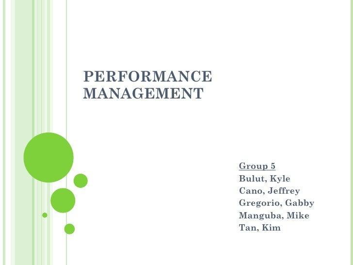 PERFORMANCE MANAGEMENT Group 5 Bulut, Kyle Cano, Jeffrey Gregorio, Gabby Manguba, Mike Tan, Kim