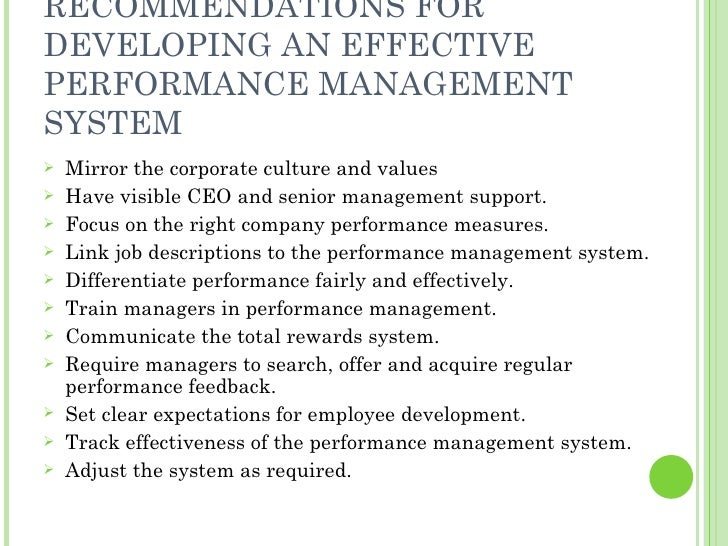 RECOMMENDATIONS FOR DEVELOPING AN EFFECTIVE PERFORMANCE MANAGEMENT SYSTEM <ul><li>Mirror the corporate culture and values ...