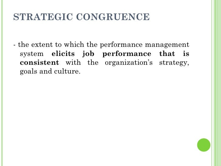 STRATEGIC CONGRUENCE <ul><li>- the extent to which the performance management system  elicits job performance that is cons...