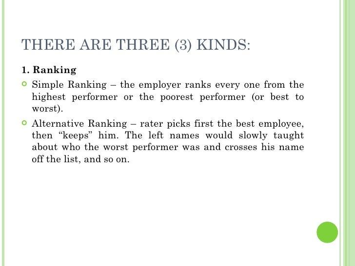 THERE ARE THREE (3) KINDS: <ul><li>1. Ranking </li></ul><ul><li>Simple Ranking – the employer ranks every one from the hig...