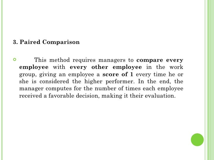 <ul><li>3. Paired Comparison </li></ul><ul><li>This method requires managers to  compare every employee  with  every other...