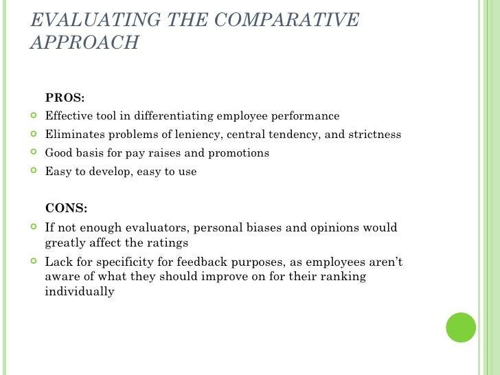 EVALUATING THE COMPARATIVE APPROACH <ul><li>PROS:  </li></ul><ul><li>Effective tool in differentiating employee performanc...