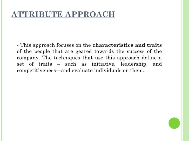 ATTRIBUTE APPROACH <ul><li>- This approach focuses on the  characteristics and traits  of the people that are geared towar...