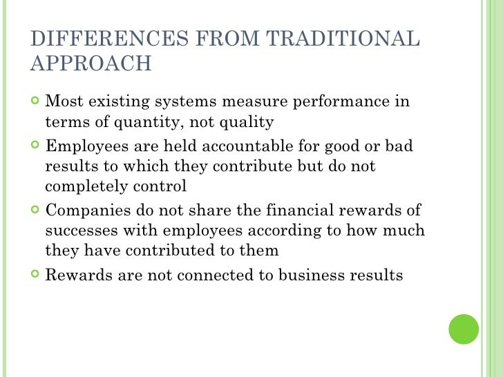 DIFFERENCES FROM TRADITIONAL APPROACH <ul><li>Most existing systems measure performance in terms of quantity, not quality ...