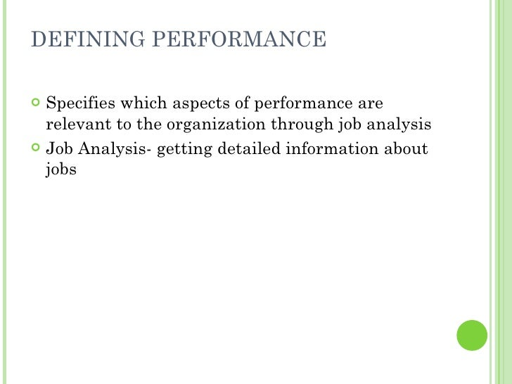 DEFINING PERFORMANCE <ul><li>Specifies which aspects of performance are relevant to the organization through job analysis ...