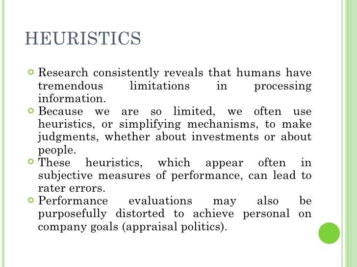 HEURISTICS <ul><li>Research consistently reveals that humans have tremendous limitations in processing information.  </li>...