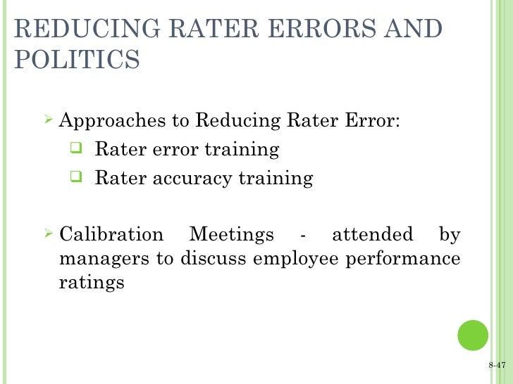 REDUCING RATER ERRORS AND POLITICS <ul><li>Approaches to Reducing Rater Error: </li></ul><ul><ul><li>Rater error training ...