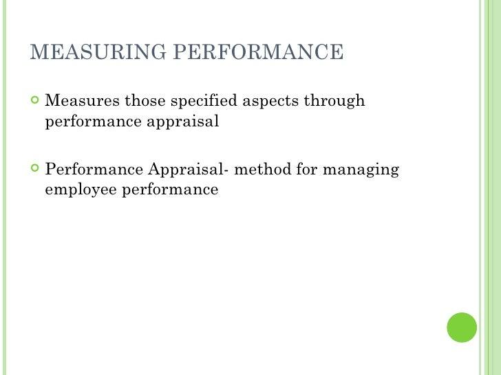 MEASURING PERFORMANCE <ul><li>Measures those specified aspects through performance appraisal </li></ul><ul><li>Performance...