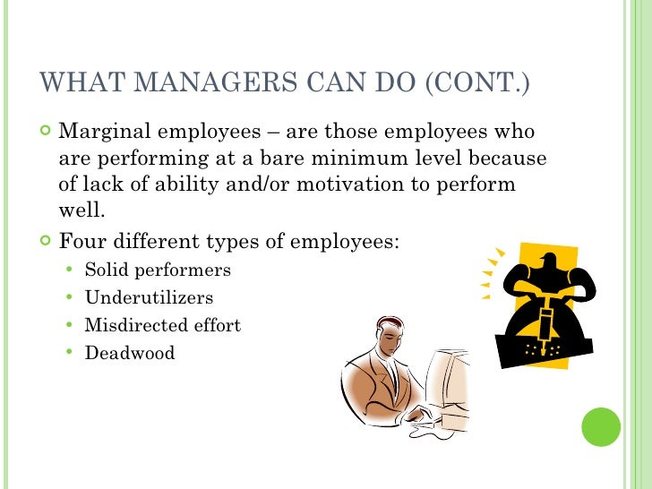 WHAT MANAGERS CAN DO (CONT.) <ul><li>Marginal employees – are those employees who are performing at a bare minimum level b...