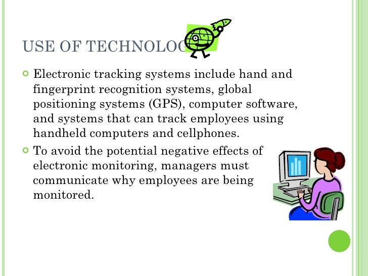 USE OF TECHNOLOGY <ul><li>Electronic tracking systems include hand and fingerprint recognition systems, global positioning...