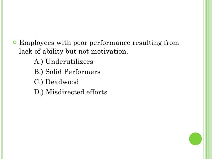 <ul><li>Employees with poor performance resulting from lack of ability but not motivation. </li></ul><ul><li>A.) Underutil...