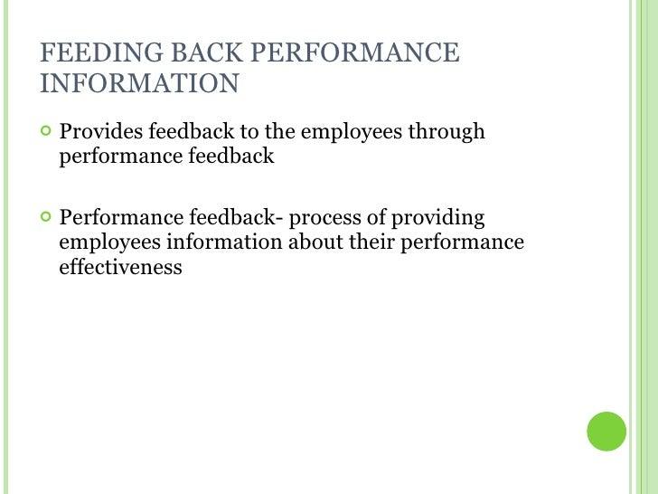 FEEDING BACK PERFORMANCE INFORMATION <ul><li>Provides feedback to the employees through performance feedback </li></ul><ul...