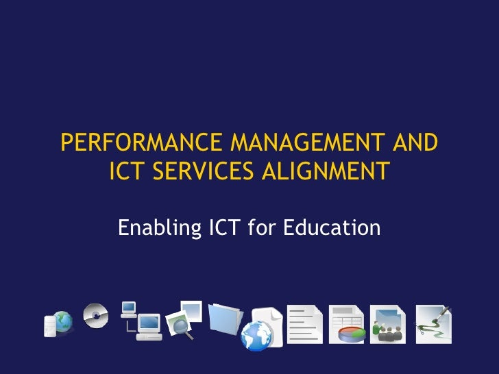 PERFORMANCE MANAGEMENT AND ICT SERVICES ALIGNMENT Enabling ICT for Education