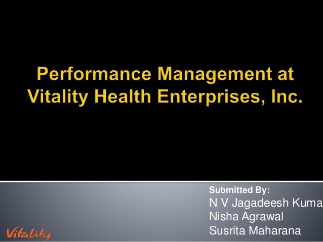 performance management at vitality health essay Free essay: busm 540 performance management at vitality health case 1 skill variety- 6 justification: in order to perform the job requirements an individual.