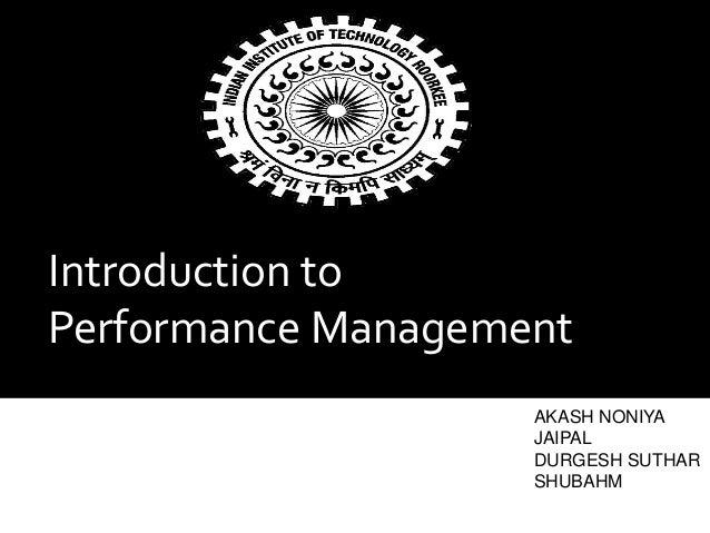 Introduction to Performance Management AKASH NONIYA JAIPAL DURGESH SUTHAR SHUBAHM