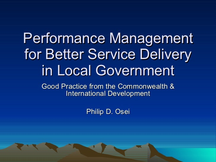 Performance Management for Better Service Delivery in Local Government Good Practice from the Commonwealth & International...
