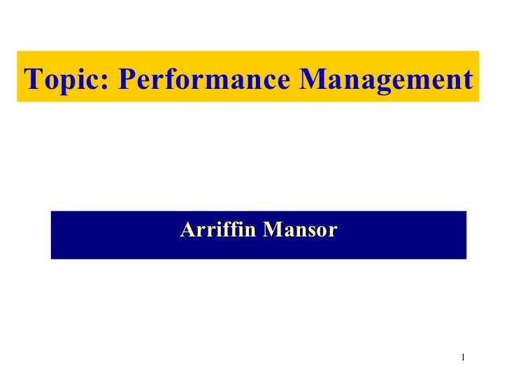 Topic: Performance Management          Arriffin Mansor                            1