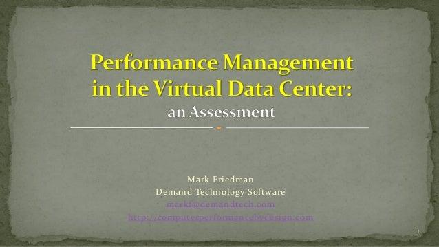 Mark Friedman Demand Technology Software markf@demandtech.com http://computerperformancebydesign.com 1