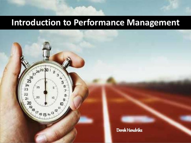 Introduction to Performance Management  Derek Hendrikz