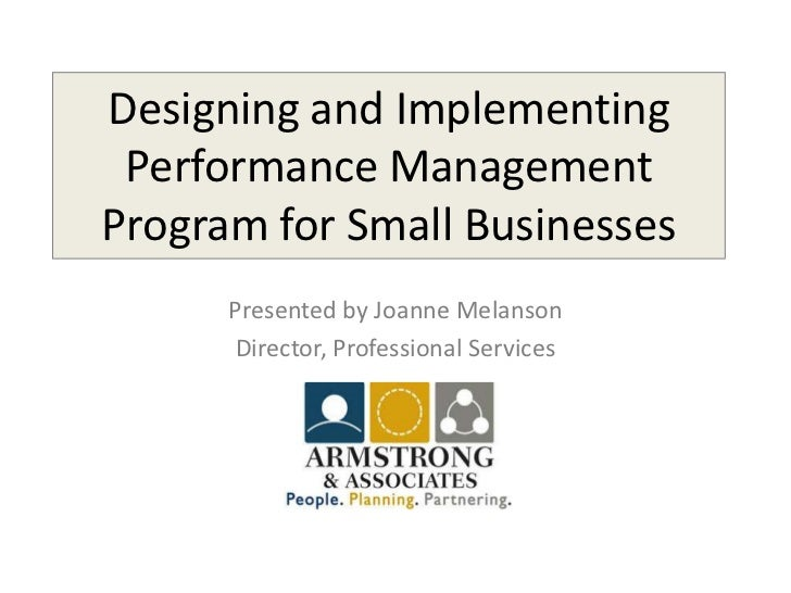 Designing and Implementing Performance ManagementProgram for Small Businesses      Presented by Joanne Melanson      Direc...