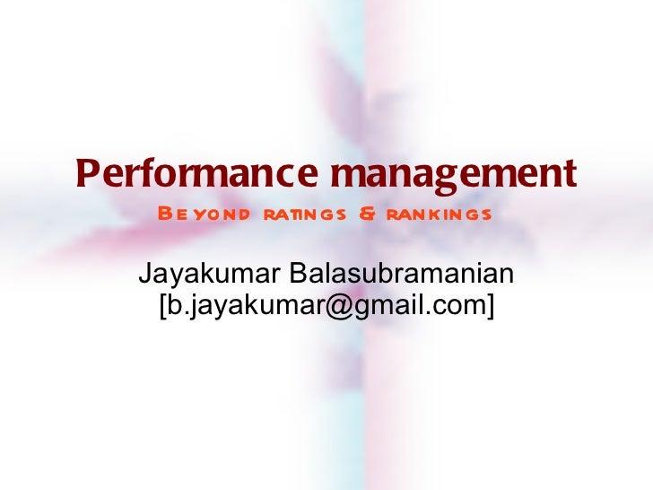 Performance management Beyond ratings & rankings Jayakumar Balasubramanian [b.jayakumar@gmail.com]