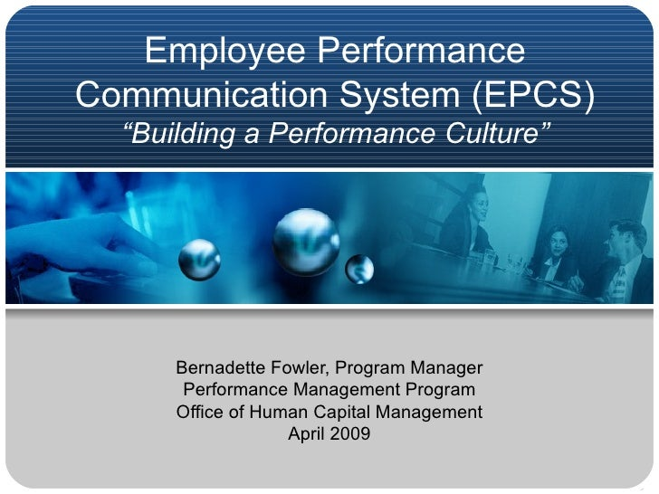 "Employee Performance Communication System (EPCS)  ""Building a Performance Culture"" Bernadette Fowler, Program Manager Perf..."