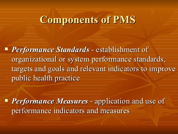 Components of PMS   Performance Standards - establishment of    organizational or system performance standards,    target...