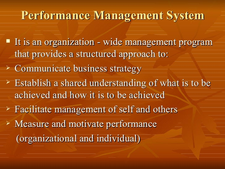 Performance Management System   It is an organization - wide management program    that provides a structured approach to...