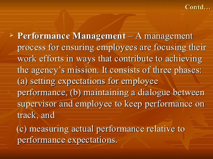Contd…   Performance Management – A management    process for ensuring employees are focusing their    work efforts in wa...