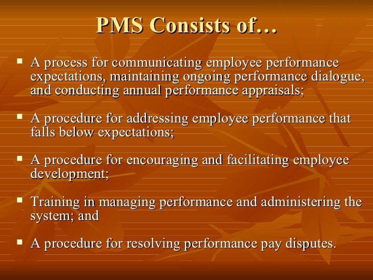 PMS Consists of…   A process for communicating employee performance    expectations, maintaining ongoing performance dial...