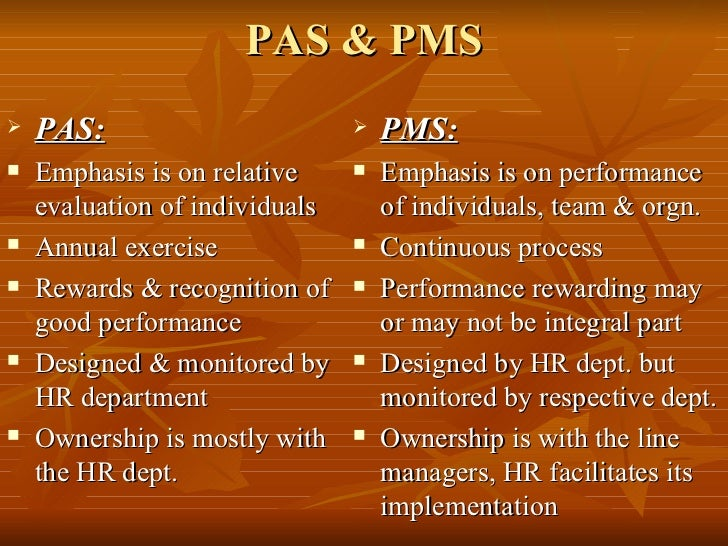 PAS & PMS   PAS:                           PMS:   Emphasis is on relative        Emphasis is on performance    evaluat...