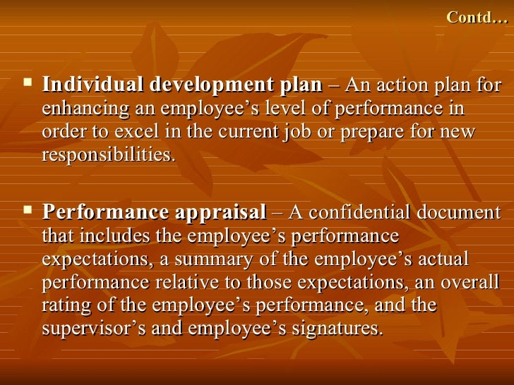 Contd…   Individual development plan – An action plan for    enhancing an employee's level of performance in    order to ...