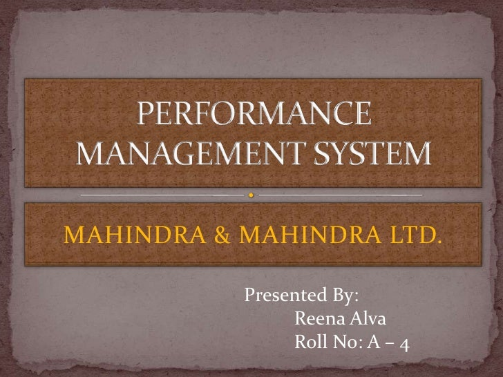 MAHINDRA & MAHINDRA LTD.<br />PERFORMANCE MANAGEMENT SYSTEM<br />Presented By:<br />Reena Alva<br />	Roll No: A – 4<br />